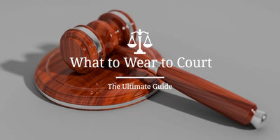 What To Wear to Court - A Style Guide