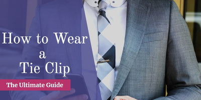 How To Wear a Tie Clip - A Style Guide