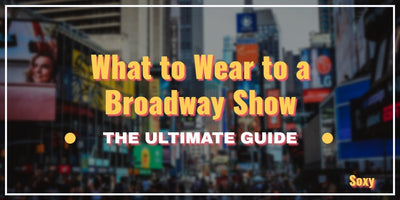 What to Wear to a Broadway Show - A Style Guide