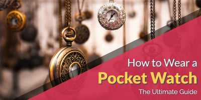 How to Wear a Pocket Watch and Look Dapper