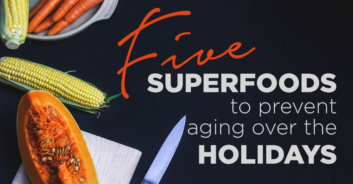 5 Superfoods To Prevent Aging Over The Holidays