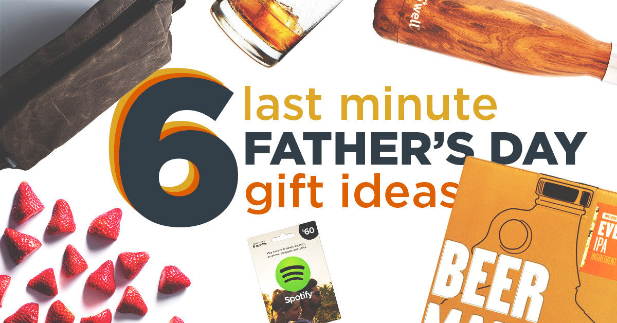 6 Last Minute Fathers Day Gift Ideas