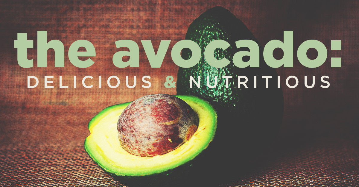 The Avocado: Delicious & Nutritious