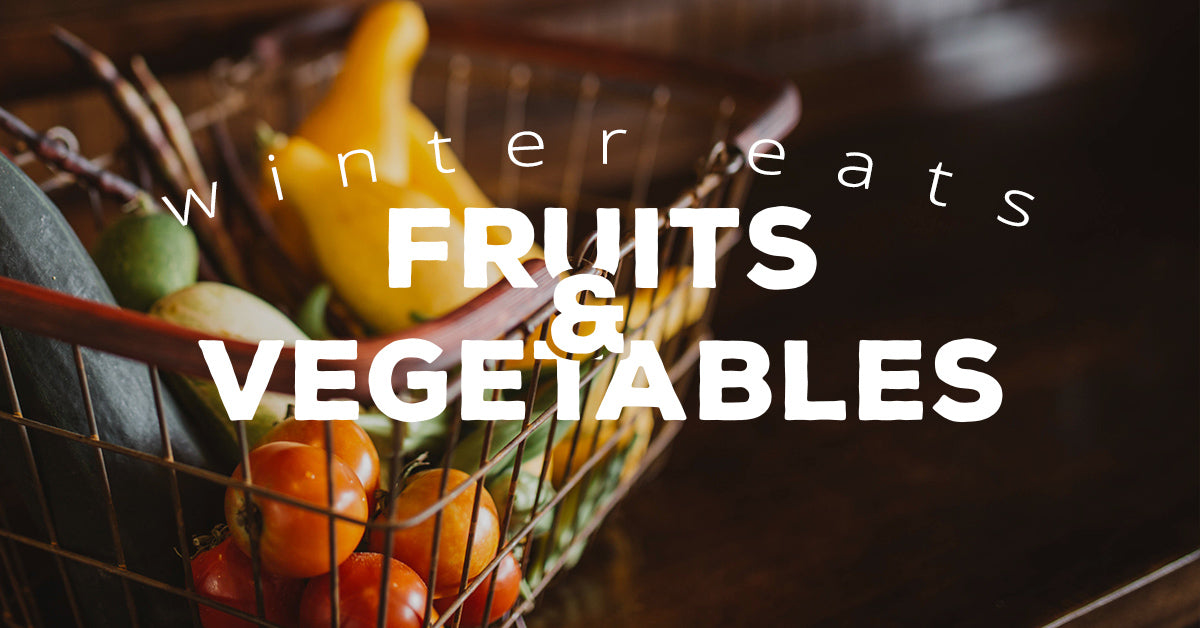 winter eats - seasonal fruits and vegetables