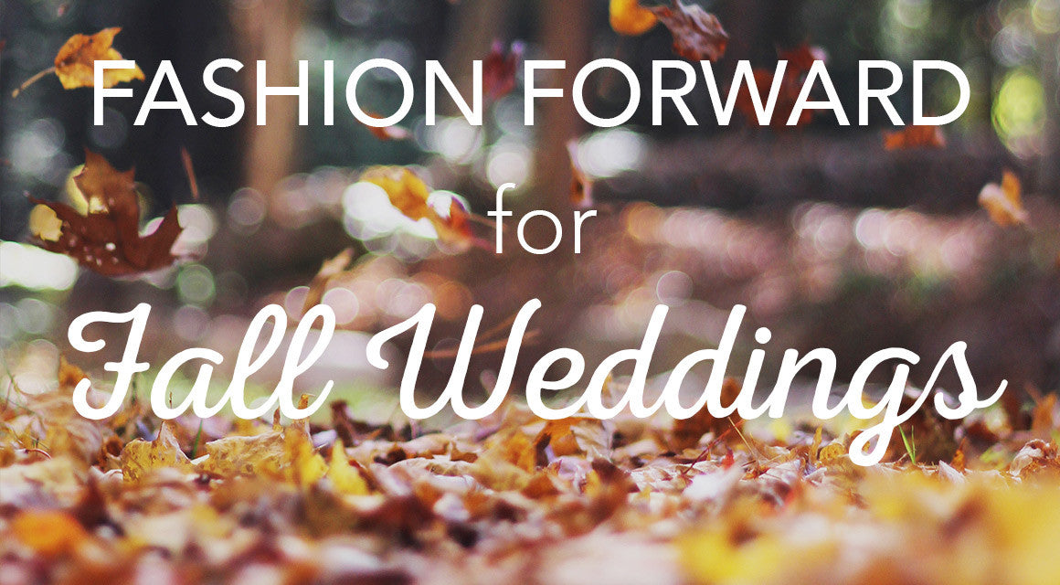 Fashion Forward for Fall Weddings
