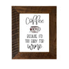 """Coffee, Because It's Too Early For Wine"" Sign, 8x10 Reclaimed Wood Frame - Rustic Red Door Co."