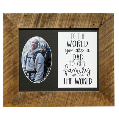 To the World You are a Dad To our Family you are the World, 8x10