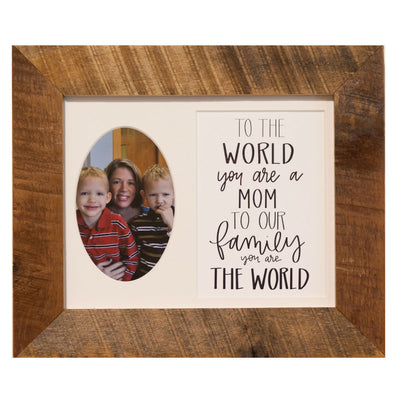To the World you are a Mom To Our Family You are the World, 8x10