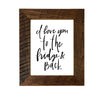 """I Love You To The Fridge & Back"" Sign, 8x10 Reclaimed Wood Frame - Rustic Red Door Co."