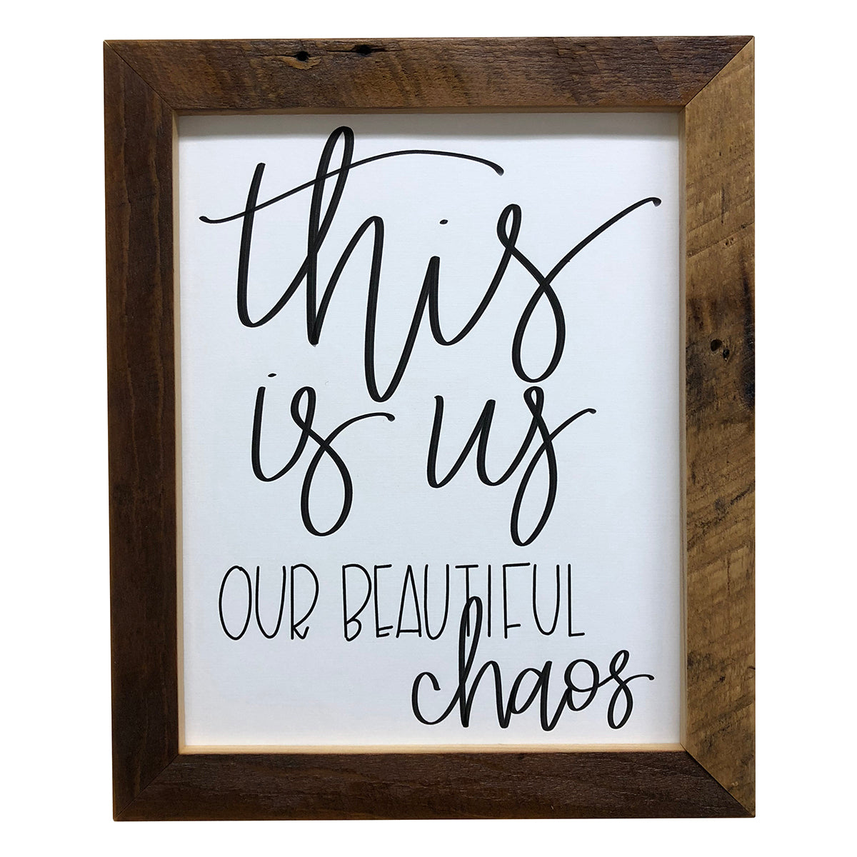 This Is Us Our Beautiful Chaos Sign 8x10 Reclaimed Wood Frame