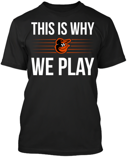 This is Why We Play - Baltimore Orioles