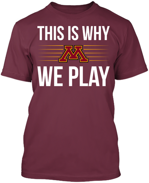 This is Why We Play - Minnesota Golden Gophers