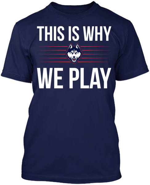 This is Why We Play - UCONN Huskies