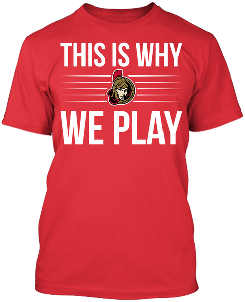 This is Why We Play - Ottawa Senators