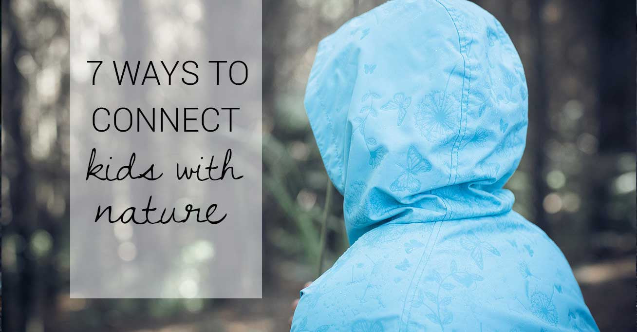 7 Ways to Connect your Kids with Nature