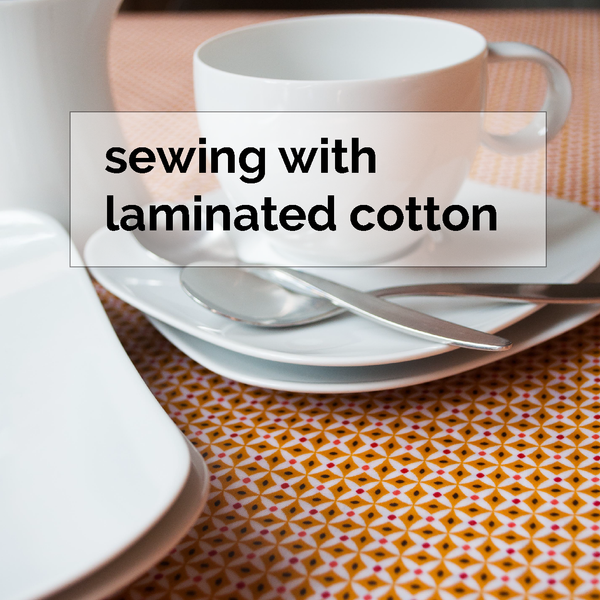 Sewing with laminated cotton - maaidesign blog
