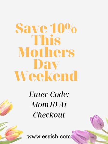 Save 10% This Mothers Day Weekend
