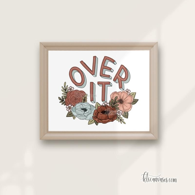 Floral Over It Art Print