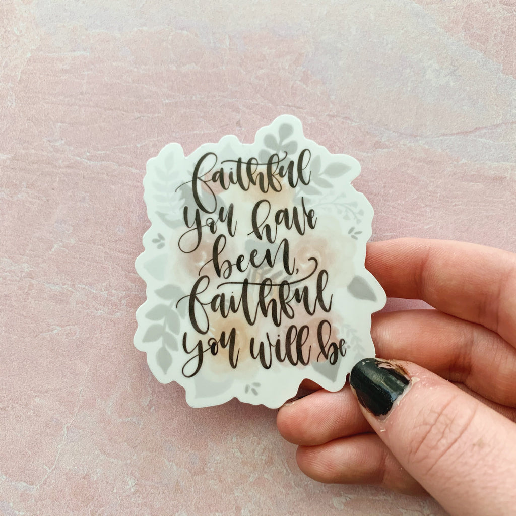 Faithful You Have Been Floral Sticker
