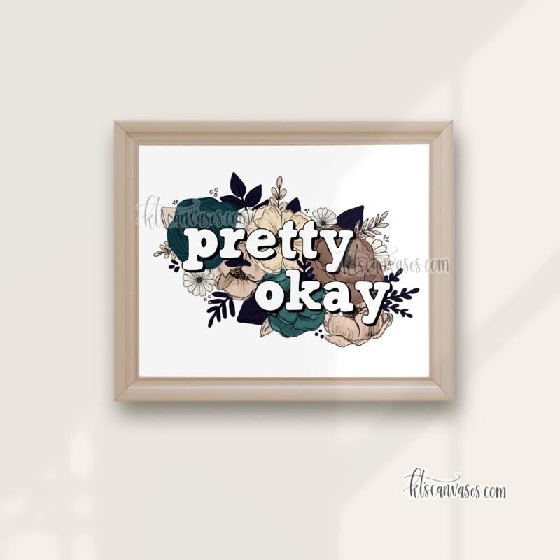 Pretty Okay Floral Art Print