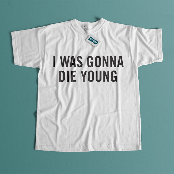 DIE YOUNG T-SHIRT