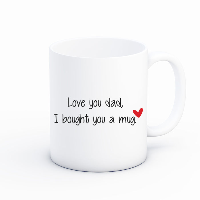 Love you Dad I Got you a Mug