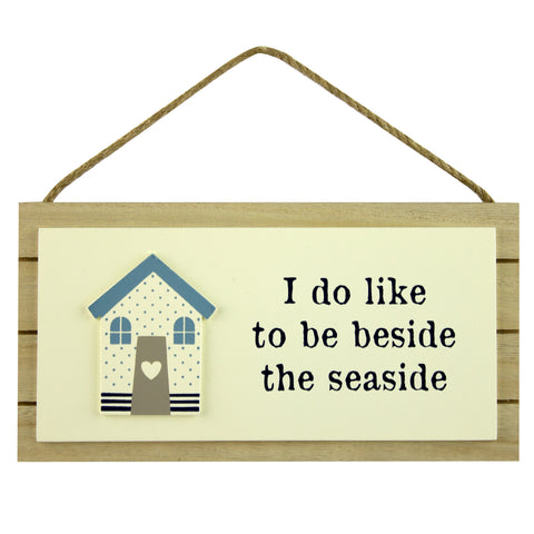 I Do Like to Be Beside The Seaside - Wooden Hanging Sign