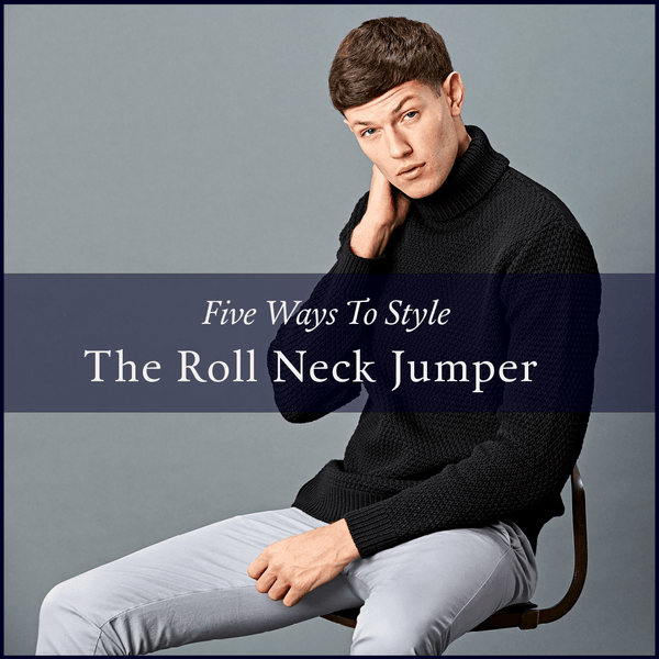 FIVE WAYS TO STYLE THE MENS ROLL NECK SWEATER