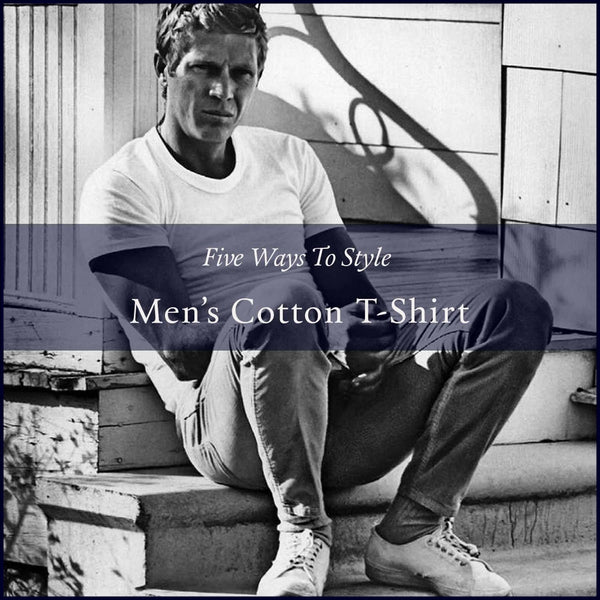 FIVE WAYS TO STYLE A MEN'S T-SHIRT