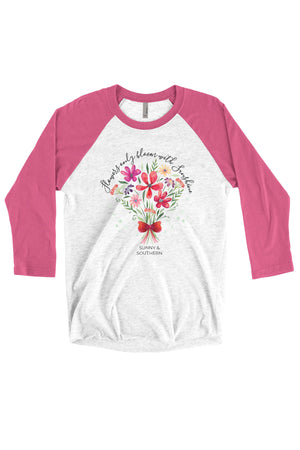 Flowers Only Bloom with Sunshine Shirt - Next Level Unisex Triblend 3/4-Sleeve Raglan, Ladies, Sunny and Southern, - Sunny and Southern,