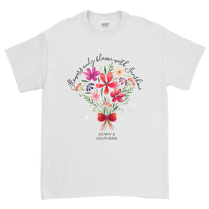 Flowers Only Bloom with Sunshine Shirt - Gildan Short Sleeve, Ladies, Sunny and Southern, - Sunny and Southern,