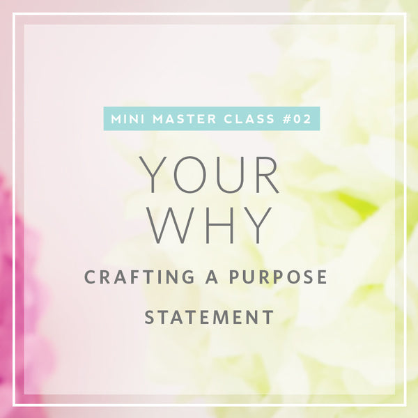 02/2016 Mini Masterclass | Your Why: Crafting a purpose statement