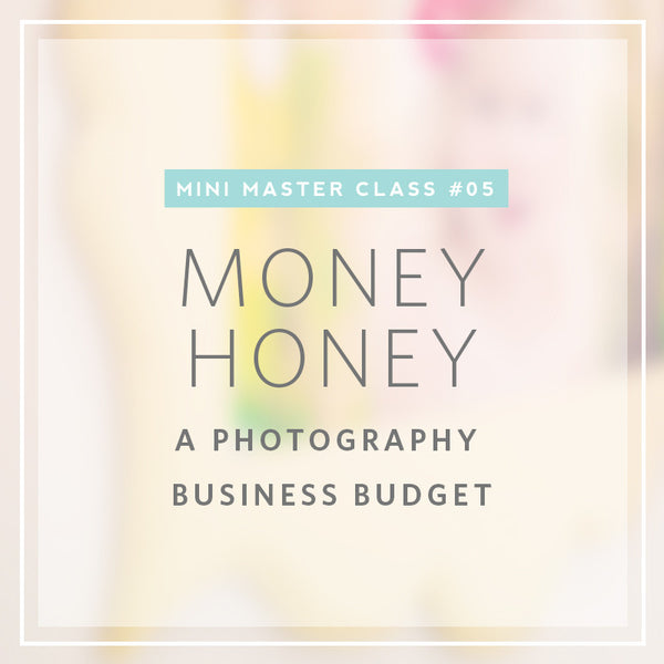 05/2016 Mini Masterclass | Money Honey: Your Photography Business Budget