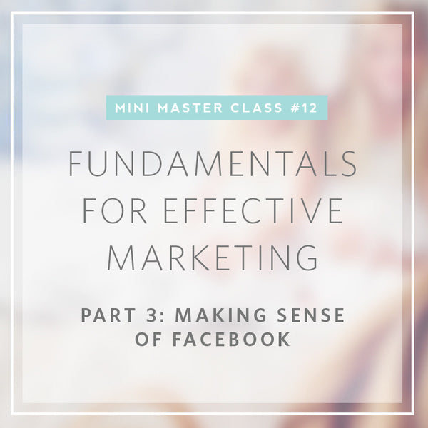 12/2016 Mini Masterclass | Fundamentals for Effective Marketing- Part 3:Making sense of Facebook
