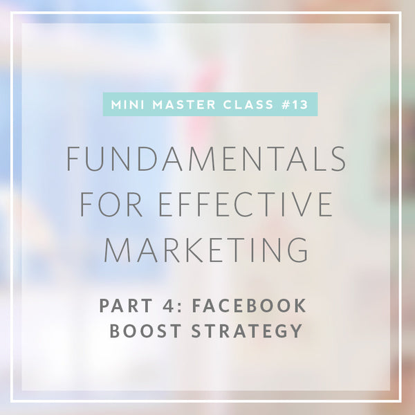 13/2016 Mini Masterclass | Fundamentals for Effective Marketing- Part 4: Facebook Boosting Strategy