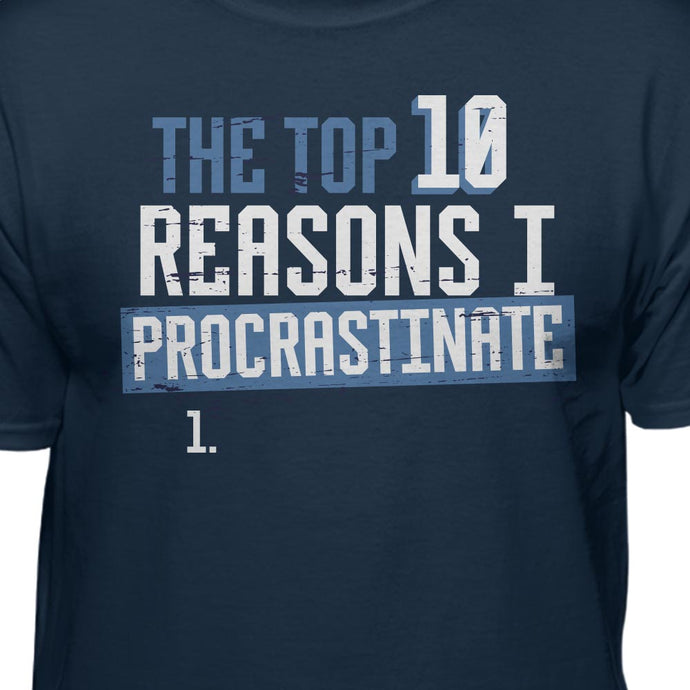 Reasons I Procrastinate Funny T-Shirt