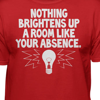 Nothing Brightens Up a Room Funny Attitude T-Shirt
