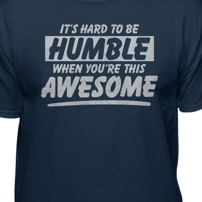 It's Hard to Be Humble When You're This Awesome Humor T-shirt