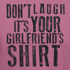 Don's Laugh it's Your Girlfriend Shirt - Funny - Humor T-Shirt