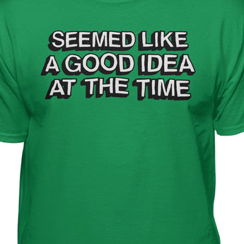 Seemed Like A Good Idea At The Time Humor tshirt