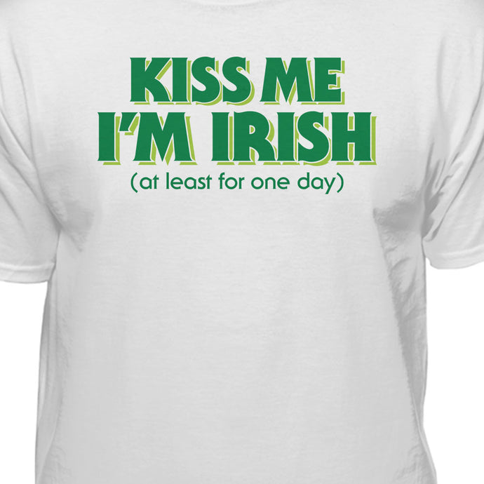 Kiss Me I'm Irish (At Least For A Day) St. Patrick's Day T-Shirt