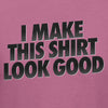 I Make This Shirt Look Good v2 - Funny - Humor T-Shirt