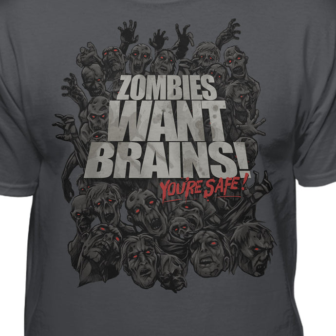 Zombies Want Brains But You're Safe T-shirt