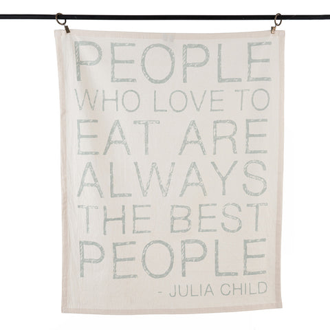Tea Towel 'People Who Love To Eat Are Always The Best People' - Julia Child