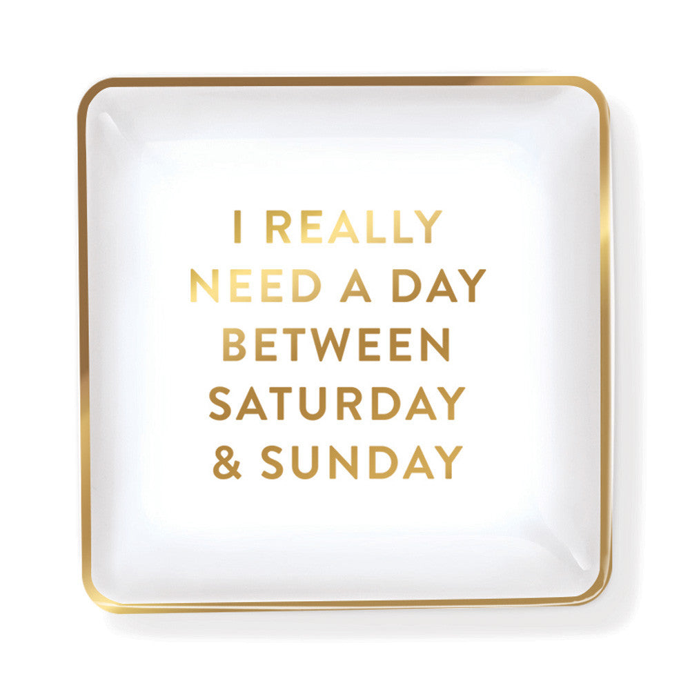 "Pastel Porcelain Tray ""I Really Need A Day Between Saturday And Sunday"""