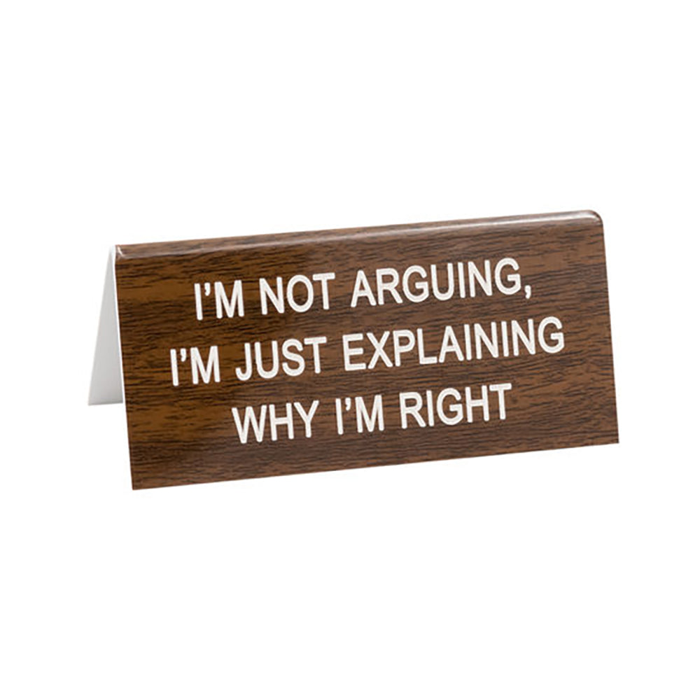 I'm Not Arguing - Desk Sign / Name Plate