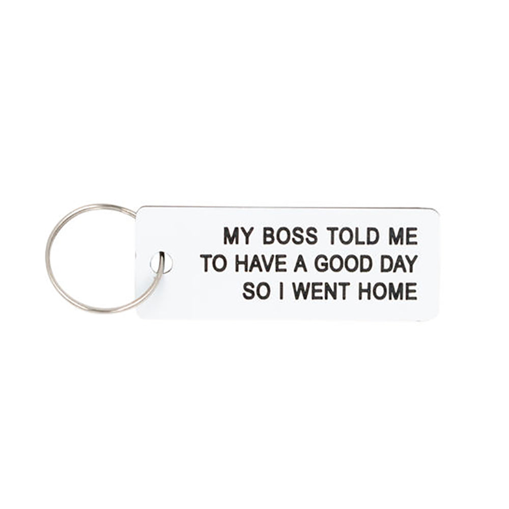 My Boss Told Me To Have A Good Day So I Went Home - Keychain/Keytag