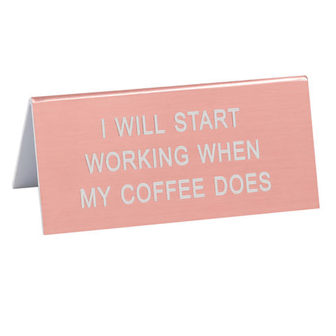I Will Start Working - Desk Sign / Name Plate