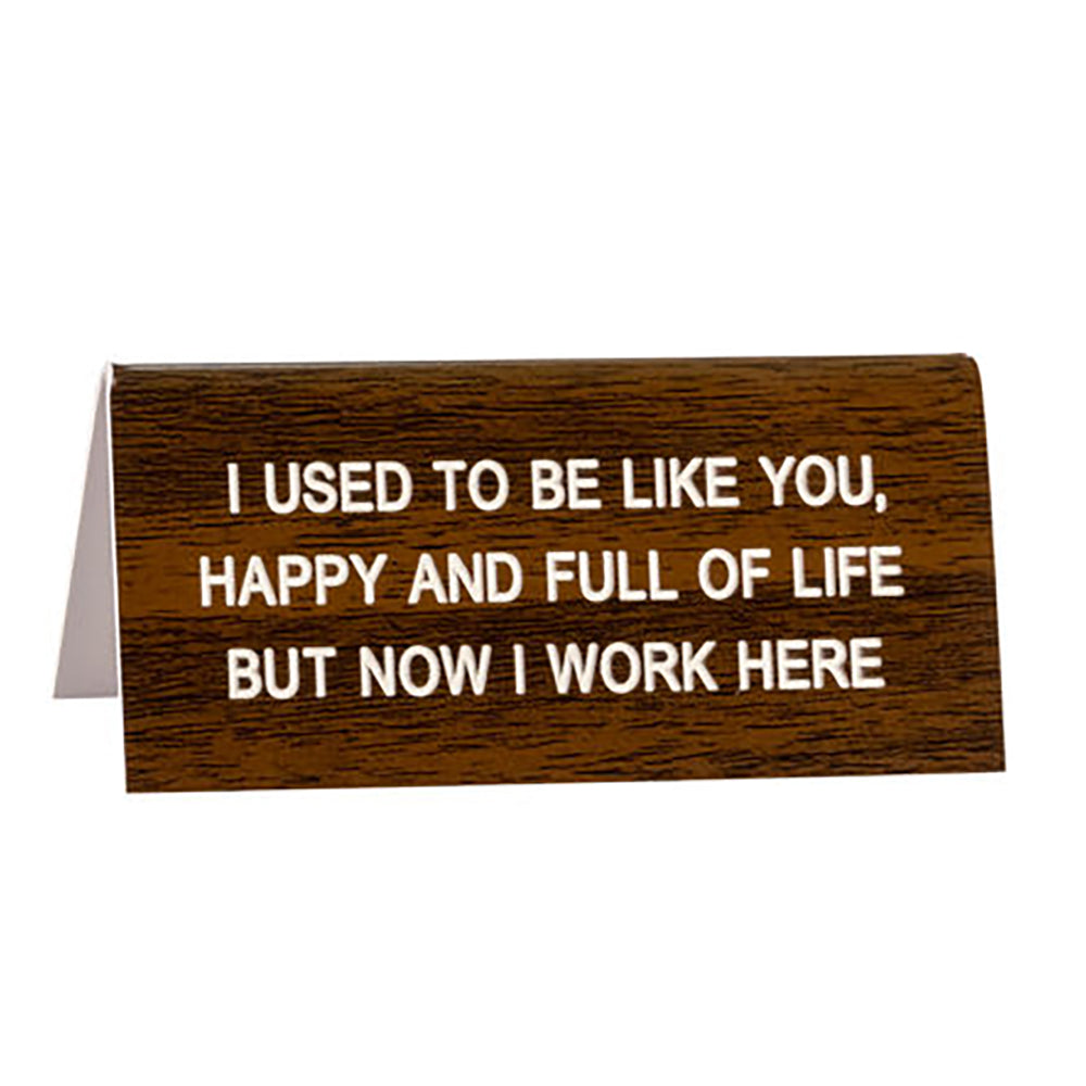 I Used To Be Like You - Desk Sign / Name Plate