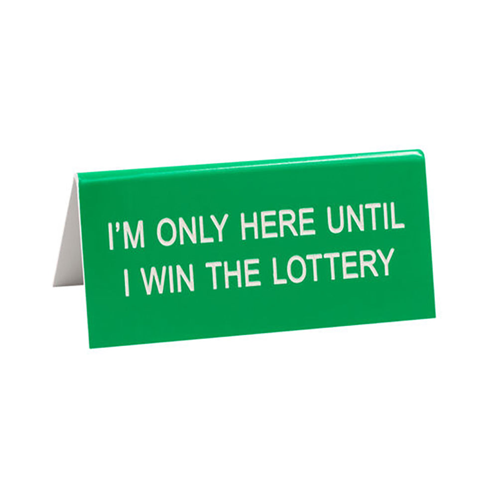 I'm Only Here Till I Win The Lottery - Desk Sign / Name Plate
